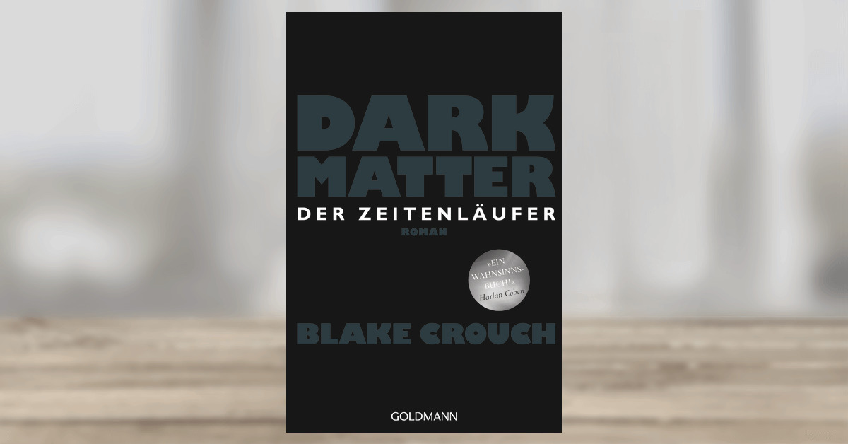 Buchkritik: Dark Matter. Der Zeitenläufer.